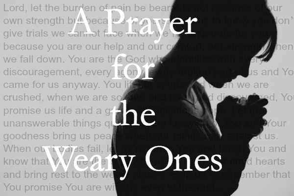 A Prayer for the Weary Ones